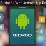 5 Outstanding reasons to begin your business with Android app development