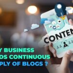 Why Business Needs Continuous Supply of Blogs on their Website
