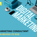 Digital marketing consultant: the reason behind its rise