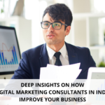 Deep Insights On How Digital Marketing Consultants In India Improve Your Business